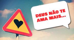 Deus não te ama mais…