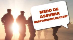 Medo de assumir responsabilidades?