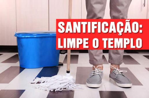 Santificação: Limpe o templo