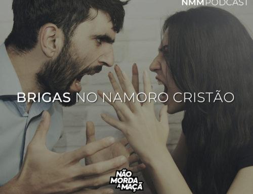#037 – Brigas no namoro cristão