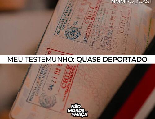Meu testemunho: Quase deportado
